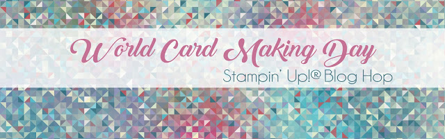 World Card Making Day 2016 Blog Hop…#stampyourartout - Stampin' Up!® - Stamp Your Art Out! www.stampyourartout.com
